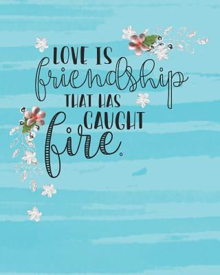 Love Is Friendship That Has Caught Fire  Plan Your Perfect Wedding with This Beautiful Journal 100 Pages Size 8 by 10
