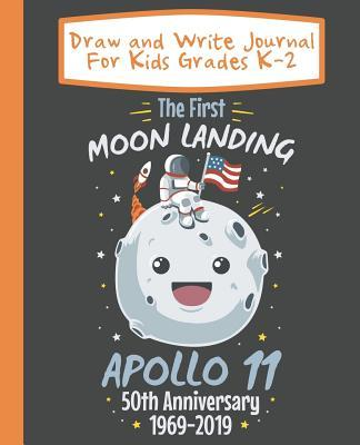 Draw And Write Journal For Kids Grades K-2 The First Moon Landing Apollo 11 50th Anniversary 1969-2019  Primary-Ruled Story Paper 100 Pages / 50 Sheets