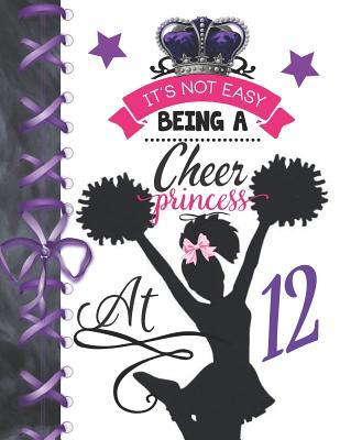 It's Not Easy Being A Cheer Princess At 12  Cheerleading Doodling Blank Lined Writing Journal Diary For Girls
