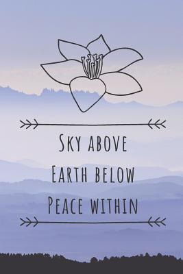 Sky Above Earth Below Peace Within  Meditation Yoga Journal For Practitioners & Teachers (6X9) 120 Pages
