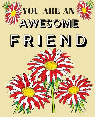 You Are A Awesome Friend  Cute Friends Appreciation Gift Coloring & Sentiments Book for Adults or Youths