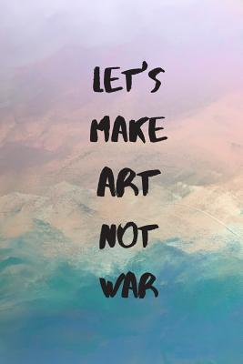 Let's Make Art Not War : Pretty Pastel Journal Abstract Cover for Lined Notebook 6x9