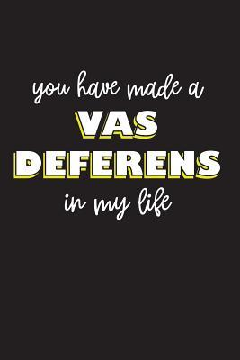 You Have Made a Vas Deferens In My Life  Lined Blank Notebook