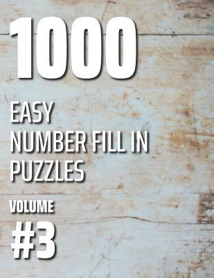 1000 Easy Number Fill In Puzzles Volume #3