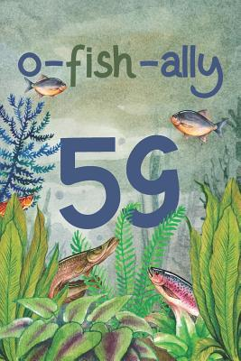 Ofishally 59  Lined Journal / Notebook - Funny Fish Theme O-Fish-Ally 59 yr Old Gift, Fun And Practical Alternative to a Card - Fishing Themed 59th Birthday Gifts
