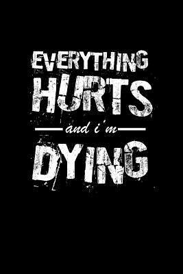 Everything hurts and I'm dying  Notebook - Journal - Diary - 110 Lined pages