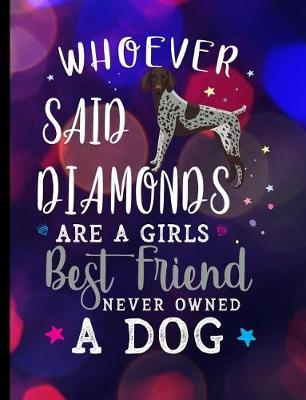 Whoever Said Diamonds Are A Girls Best Friend Never Owned A Dog  German Shorthair Pointer Dog School Notebook 100 Pages Wide Ruled Paper