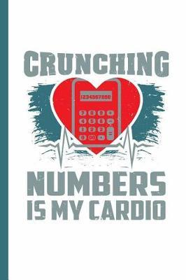 Crunching Numbers Is My Cardio  Notebook & Journal For Bullets Or Diary Gift for Maths Teachers & Accountants, Dot Grid Paper (120 Pages, 6x9)