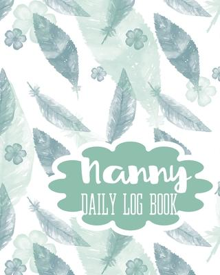 Nanny Daily Log Book  Ba Record Sleep, Feed, Diapers, Activities And Supplies Needed. Perfect For New Parents Or Nannies.