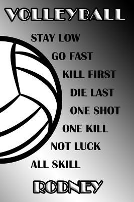 Volleyball Stay Low Go Fast Kill First Die Last One Shot One Kill Not Luck All Skill Rodney  College Ruled Composition Book Black and White School Colors