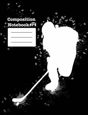 Composition Notebook  College Ruled Lined Pages - Ice Hockey Themed Black & White Cover - Book #1