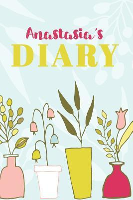 Anastasia's Diary  Cute Personalized Diary / Notebook / Journal/ Greetings / Appreciation Quote Gift (6 x 9 - 110 Blank Lined Pages)