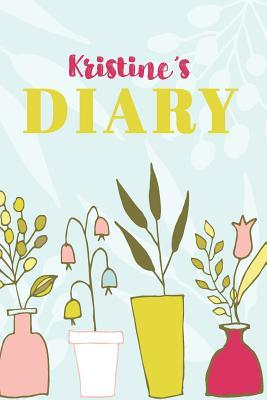 Kristine's Diary  Cute Personalized Diary / Notebook / Journal/ Greetings / Appreciation Quote Gift (6 x 9 - 110 Blank Lined Pages)