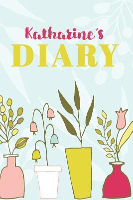 Katharine's Diary  Cute Personalized Diary / Notebook / Journal/ Greetings / Appreciation Quote Gift (6 x 9 - 110 Blank Lined Pages)