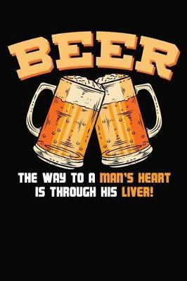 Beer The Way To Man's Heart Is Through His Liver  6x9 120 Dotted Blank Notebook Inspirational Journal Travel Note Pad Motivational Quote Collection Sketchbook