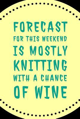 Forecast For This Weekend  Novelty Knitting And Wine Saying - Journal Notebook With Lined Pages
