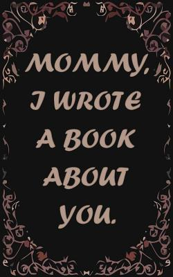 Mommy, I wrote a book about you  A fun, fill in the blank book for Moms. Mother Birthday Gift from Kids 5+ Years Old - Mother's day