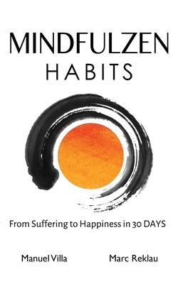 Mindfulzen Habits  From Suffering to Happiness in 30 Days