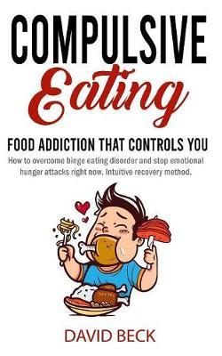 Compulsive Eating  Food Addiction That Controls You. - How to overcome binge eating disorder and stop emotional hunger attacks right now. Intuitive recovery method.