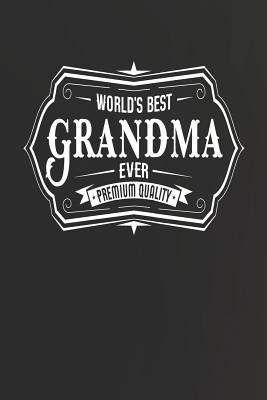 World's Best Grandma Ever Premium Quality  Family life Grandma Mom love marriage friendship parenting wedding divorce Memory dating Journal Blank Lined Note Book Gift