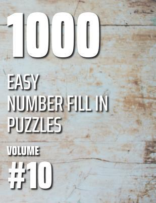 1000 Easy Number Fill In Puzzles Volume #10