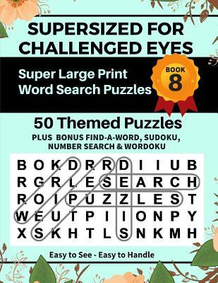 SUPERSIZED FOR CHALLENGED EYES, Book 8  Super Large Print Word Search Puzzles