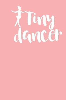 Tiny Dancer  Gag Blank Lined Notebook for Dancers - 6x9 Inch - 120 Pages