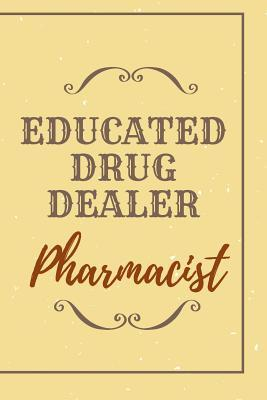 Educated Drug Dealer Pharmacist Notebook Journal  World's Most Wonderful Pharmacist Journal Gift Notebook Blank Lined