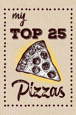 My Top 25 Pizzas  Keep your Favorite 25 Pizza Recipes in one place!