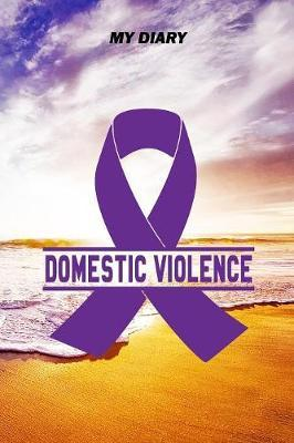 My Diary : Domestic Violence Journal - Notebook - Pain Diary, 6x9, 120 Blank Pages, with the right Awareness Ribbon Color