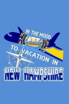 In The Mood To Vacation In New Hampshire  Travel Journal Notebook To Record Important Information And Journal Your Memories
