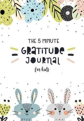 The 5 Minute Gratitude Journal For Kids M H Angelica 9781080036561