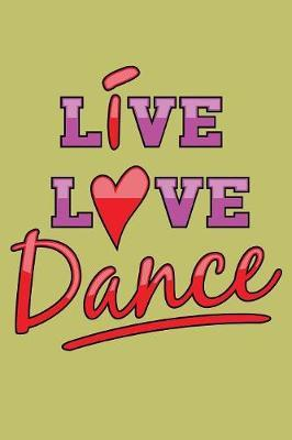 Live Love Dance  With a matte, full-color soft cover, this lined journal is the ideal size 6x9 inch, 54 pages cream colored pages . It makes an excellent gift as well.