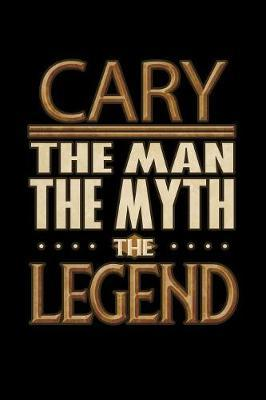 Cary The Man The Myth The Legend  Cary Journal 6x9 Notebook Personalized Gift For Male Called Cary