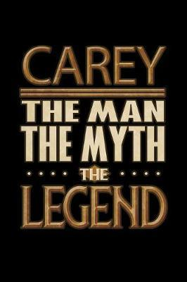 Carey The Man The Myth The Legend  Carey Journal 6x9 Notebook Personalized Gift For Male Called Carey The Man The Myth The Legend