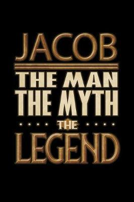 Jacob The Man The Myth The Legend  Jacob Journal 6x9 Notebook Personalized Gift For Male Called Jacob The Man The Myth The Legend