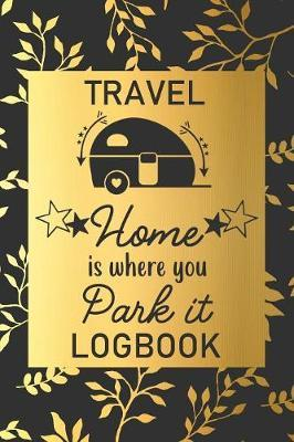 Home Is Where You Park It  Travel Logbook Camping Keepsake Diary Notebook For Full Time RVers Gold Leaf Floral Design