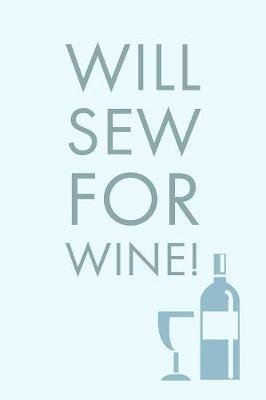 Will Sew For  Sarcastic Humorous Sew And Wine Saying - Lined Notepad For Writing