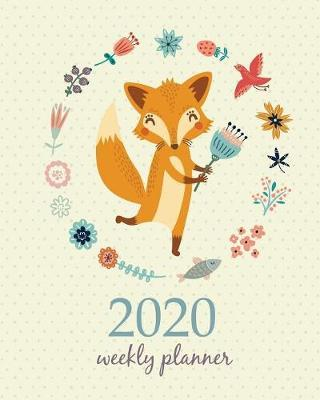 2020 Weekly Planner  Calendar Schedule Organizer Appointment Journal Notebook and Action day With Inspirational Quotes Cute Funny Orange Fox and Flowers.