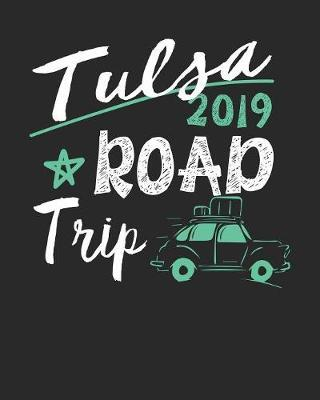 Tulsa Road Trip 2019  Tulsa Travel Journal- Tulsa Vacation Journal - 150 Pages 8x10 - Packing Check List - To Do Lists - Outfit Planner And Much More