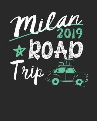 Milan Road Trip 2019  Milan Travel Journal- Milan Vacation Journal - 150 Pages 8x10 - Packing Check List - To Do Lists - Outfit Planner And Much More