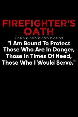Journal  Firefighter's Oath Fireman Firemen Firefighters Black Lined Notebook Writing Diary - 120 Pages 6 x 9