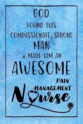 God Found this Strong Man & Made Him an Awesome Pain Management Nurse  Journal for Thoughts and Musings