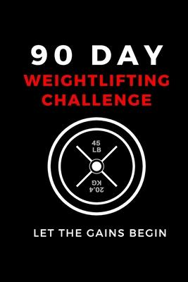 90 Day Weightlifting Challenge  Let the Gains Begin