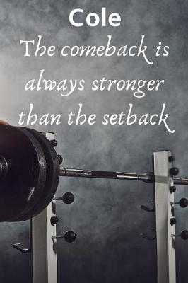 Cole The Comeback Is Always Stronger Than The Setback  Best Friends Gift Cole Journal / Notebook / Diary / USA Gift (6 x 9 - 110 Blank Lined Pages)