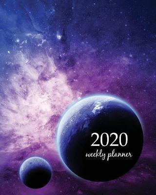 2020 Weekly Planner : Calendar Schedule Organizer Appointment Journal Notebook and Action day With Inspirational Quotes Deep Blue Alien World galexy space design