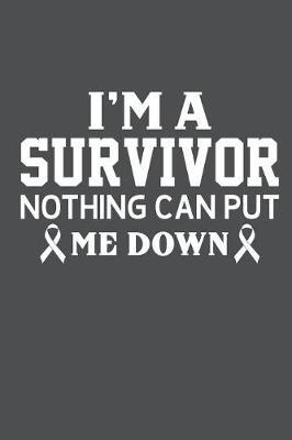 I'm A Survivor Nothing Can Put Me Down : Lined Journal Notebook