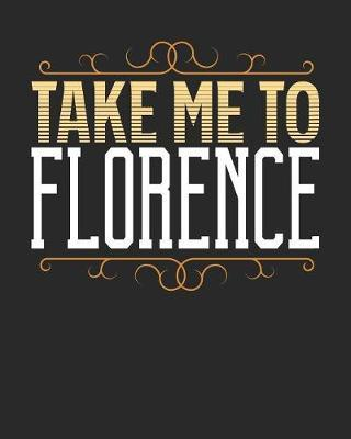 Take Me To Florence  Florence Travel Journal- Florence Vacation Journal - 150 Pages 8x10 - Packing Check List - To Do Lists - Outfit Planner And Much More