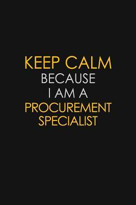 Keep Calm Because I Am A Procurement Specialist  Motivational 6X9 unlined 129 pages Notebook writing journal