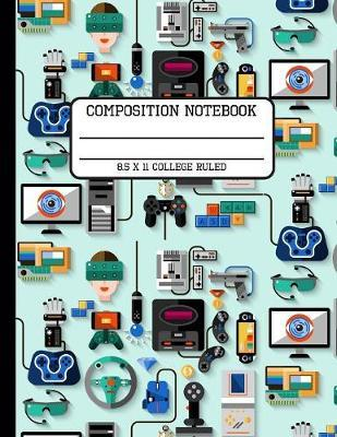 Composition Notebook College Ruled  Virtual Reality Gaming Trendy Back to School Composition Book for Teachers, Students, Kids and Teens 8.5 x 11 Inches